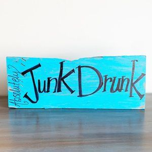 Absolutely Junk Drunk Hanging Wood Sign